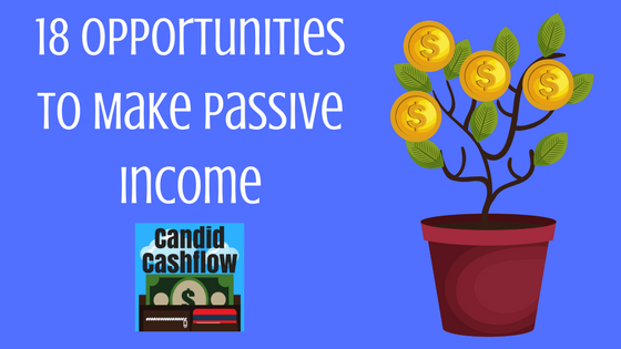 18 Opportunities to Make Passive Income – The Candid Cashflow Podcast Episode 4
