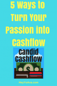 5 Ways to Turn Your Passion into Cashflow