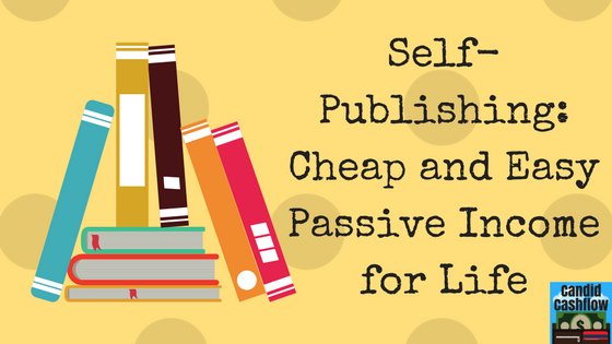 Self-Publishing – Cheap and Easy Passive Income for Life – The Candid Cashflow Podcast Episode 5