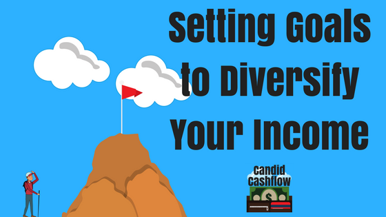 Setting Goals to Diversify Your Income Streams – The Candid Cashflow Podcast Episode 3
