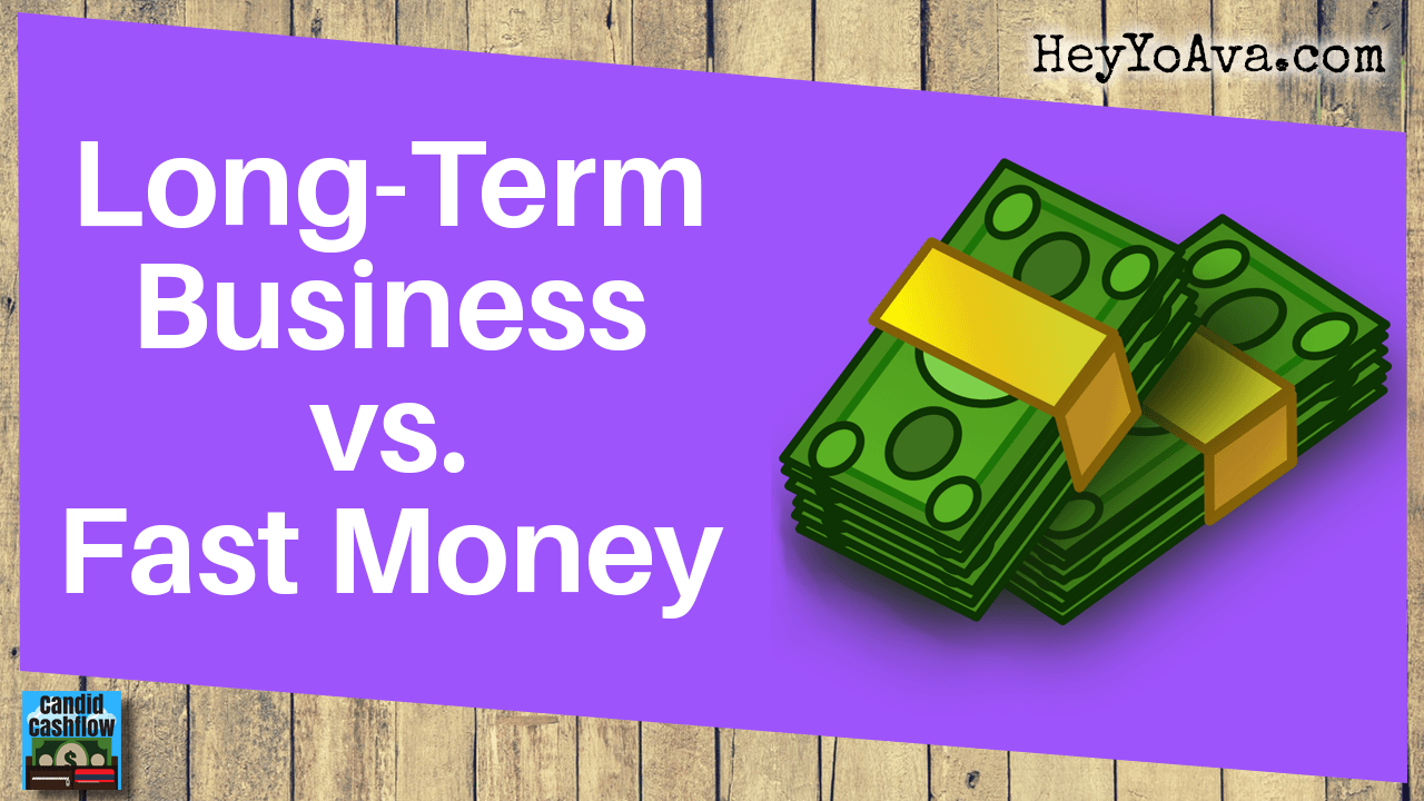 Creating a Long-Term Business vs. Fast Money – The Candid Cashflow Podcast – Episode 35
